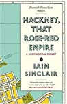 Hackney, That Rose-Red Empire: A Confidential Report