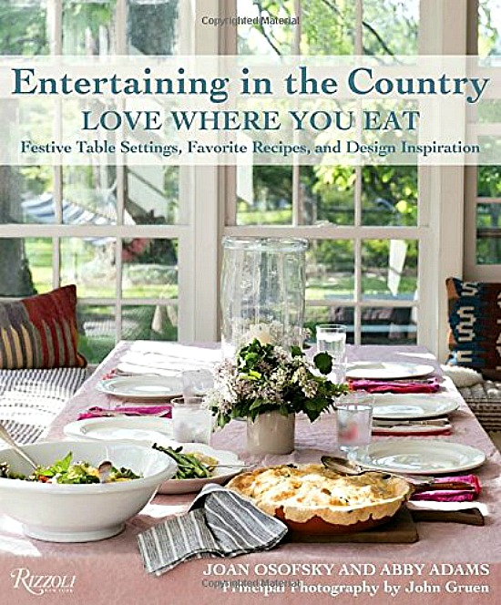Entertaining in the Country : Love Where You Eat: Festive Table Settings, Favorite Recipes, and Design