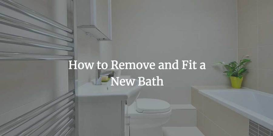 How to Remove and Fit a New Bath