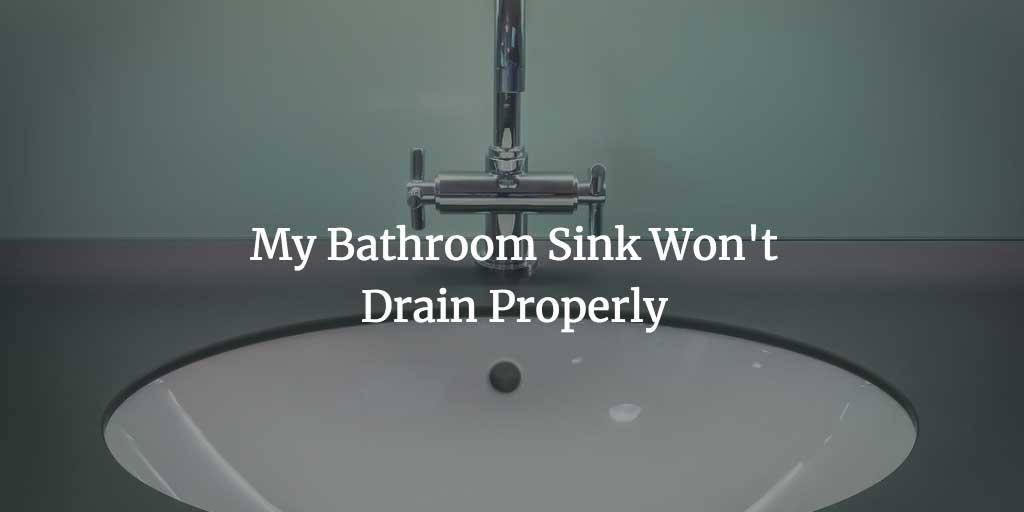 bathroom sink won t drain properly and
