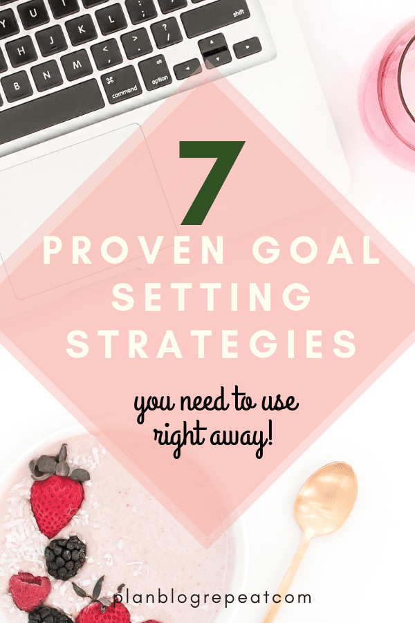 7 Proven Goal Setting Strategies YOU Can Use Today.