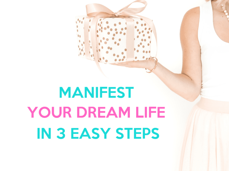 How to Manifest Your Dream Life is 3 Easy Steps