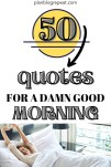 50 damn good morming quotes