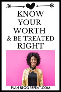 know your worth and be treated right