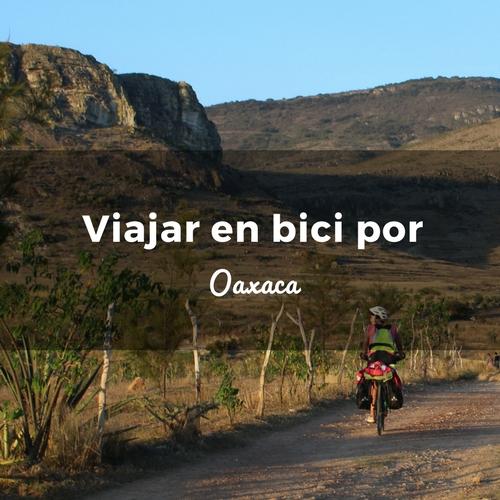 plan b viajero, guias de viaje, guia para viajar en bici por oaxaca