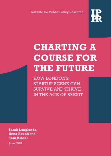 IPPR Charting a Course for the Future: How London's startup scene can survive & thrive in the age of Brexit