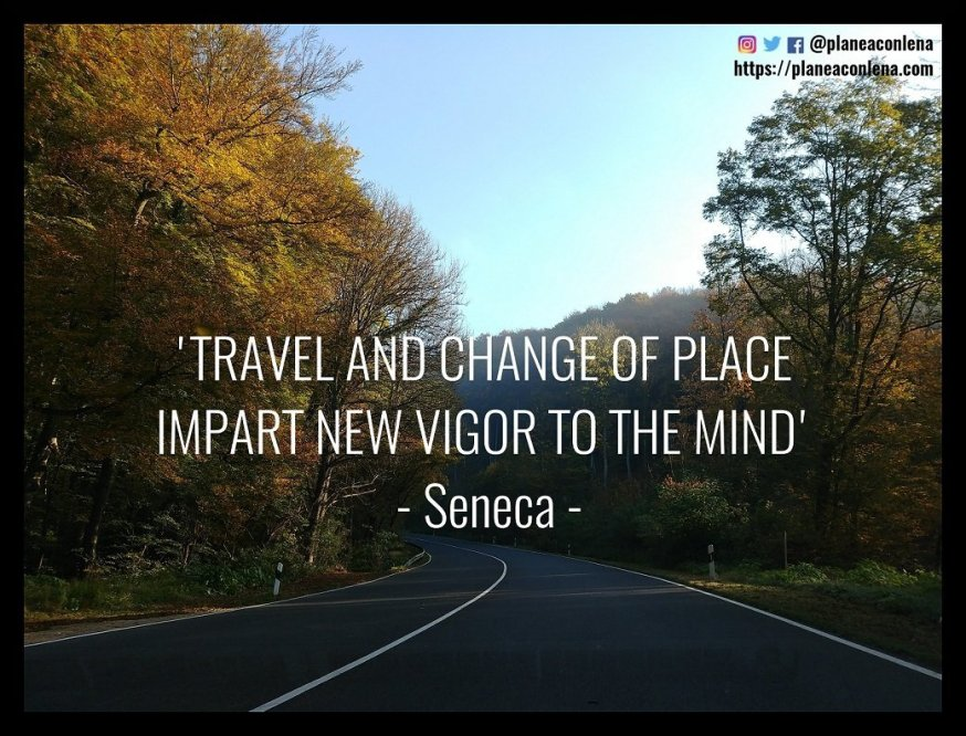 'Travel and change of place impart new vigor to the mind' - Seneca
