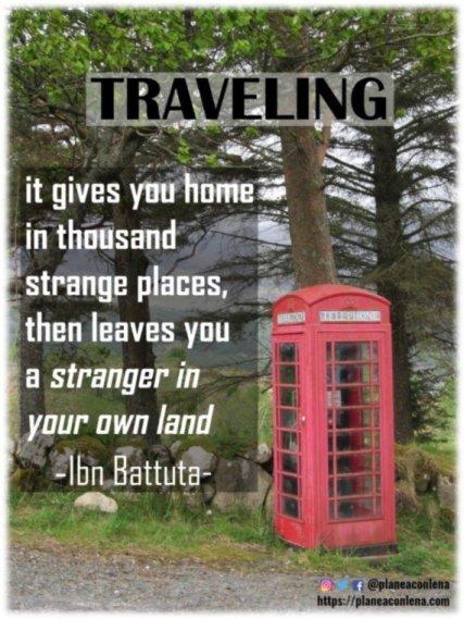 'Viajar - te da tu hogar en miles de lugares extraños, y luego te deja como un extraño en tu propia tierra.' - Ibn Battuta