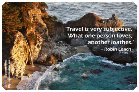 """""""Travel is very subjective. What one person loves, another loathes."""" – Robin Leach"""