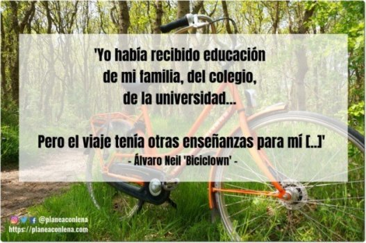 'I had received education from my family, from the school, from the university ... But the trip had other lessons for me [..]' - Álvaro Neil 'Biciclown'