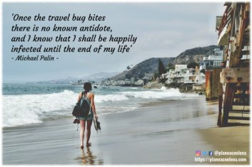 'Once the travel bug bites there is no known antidote, and I know that I shall be happily infected until the end of my life.' - Michael Palin