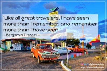 'Como todos los grandes viajeros, he visto más de lo que recuerdo, y recuerdo más de lo que he visto.' - Benjamin Disraeli