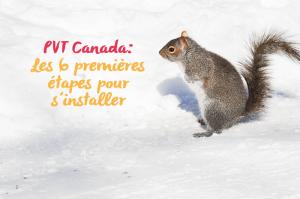 PVT Canada : Les 6 premières étapes pour s'installer