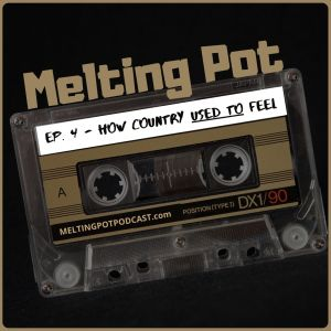 Spotify Music Podcast – Melting Pot EP. 4 – How Country Used To Feel