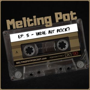 Spotify Music Podcast – Melting Pot EP. 5 – Indie Alt Rock?