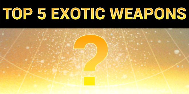 top 5 exotic weapons