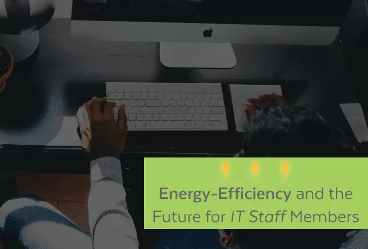 Energy-Efficiency and the Future for IT Staff Members