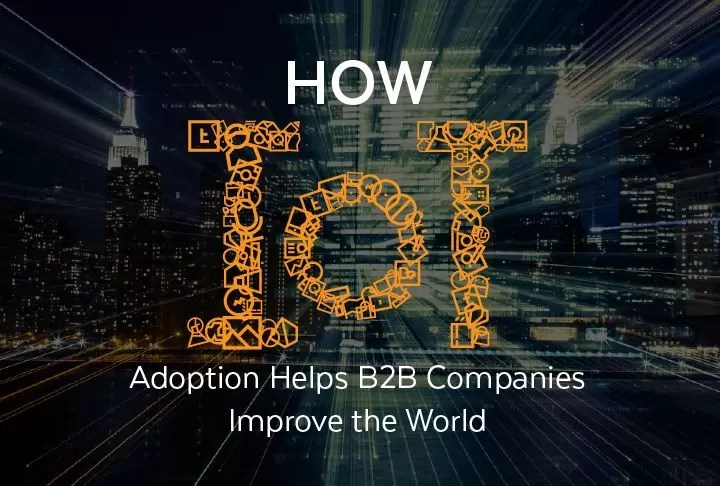 How IoT Adoption Helps B2B Companies Improve the World