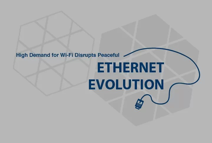 High Demand for Wi-Fi Disrupts Peaceful Ethernet Evolution