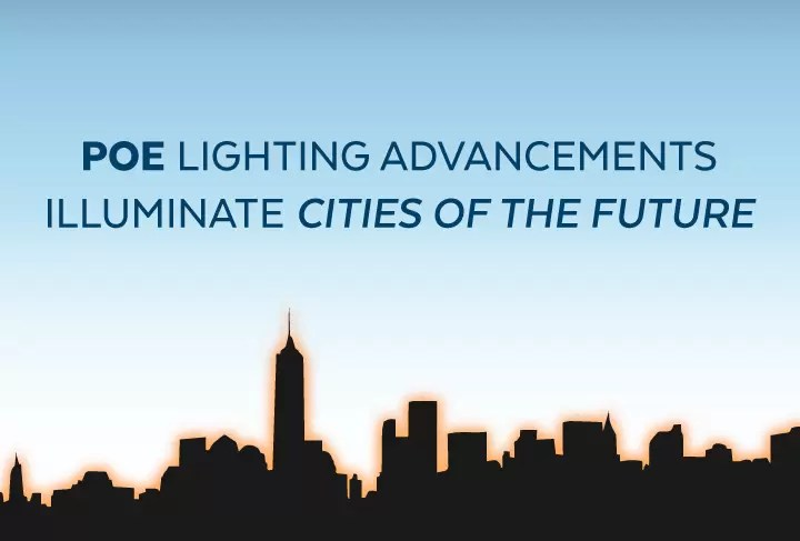 PoE Lighting Advancements Illuminate Cities of the Future