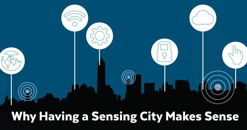 Why Having a Sensing City Makes Sense