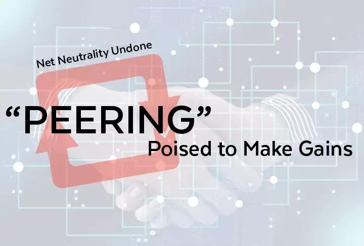 "Net Neutrality Undone | ""Peering"" Poised to Make Gains"