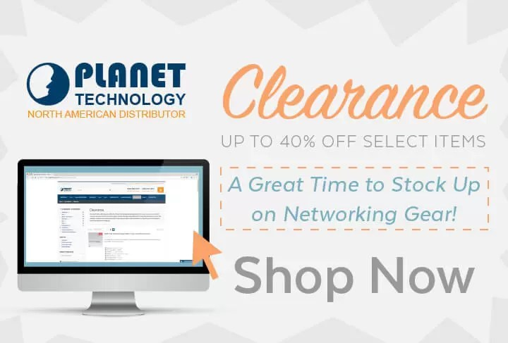 PLANET Clearance | A Great Time to Stock up on Networking Gear