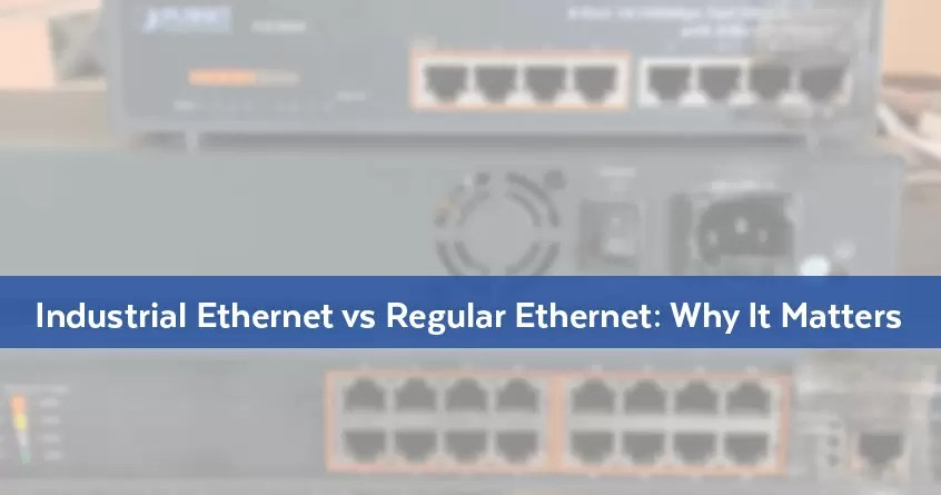 Industrial Ethernet vs Regular Ethernet: Why It Matters
