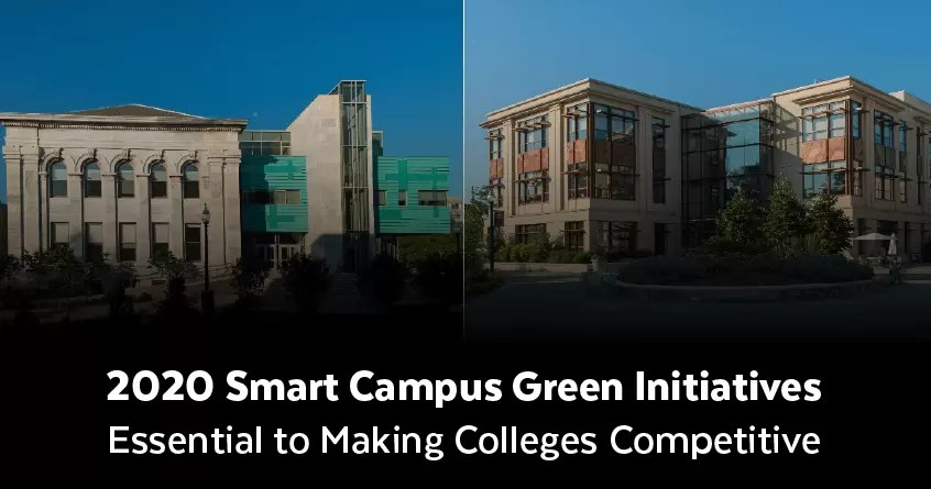 2020 Smart Campus Green Initiatives Essential to Making Colleges Competitive