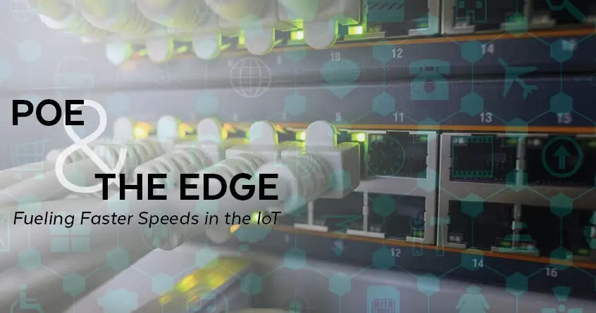 PoE and The Edge Fueling Faster Speeds in the IoT