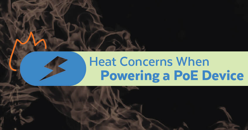 Heat Concerns When Powering a PoE Device