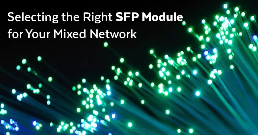 Selecting the Right SFP Module for Your Mixed Network