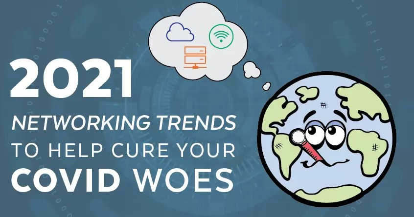 2021 Networking Trends to Help Cure Your COVID Woes