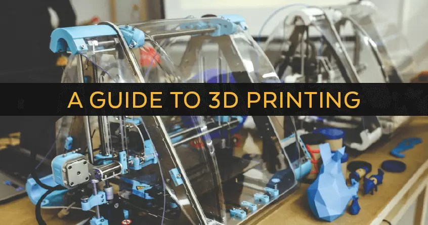 A Guide to 3D Printing