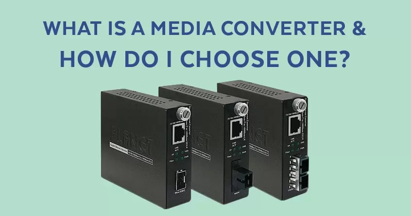 What is a Media Converter and How Do I Choose One?