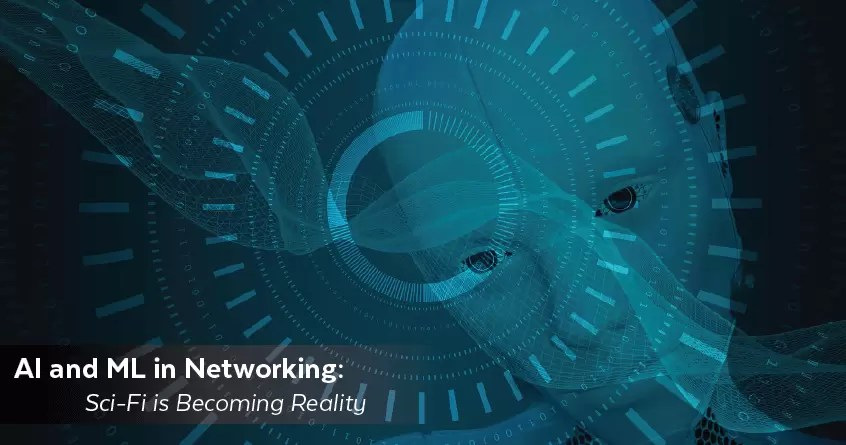 AI and ML in Networking: Sci-Fi is Becoming Reality