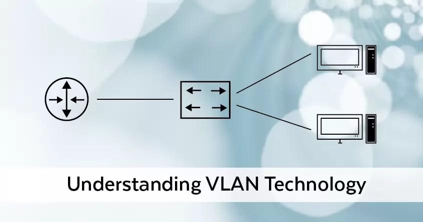 Understanding VLAN Technology