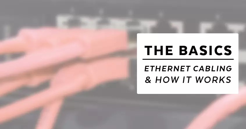 The Basics: Ethernet Cabling and How it Works