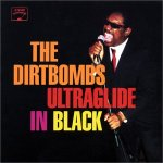 THE DIRTBOMBS – Ultraglide in Black