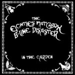 EIGHTIES MATCHBOX B-LINE DISASTER – In The Garden (EP)
