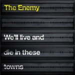 THE ENEMY – We'll live and die in these towns