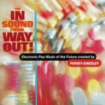 Jean-Jacques PERREY & Gershon KINGSLEY – The In Sound From Way Out