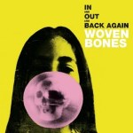 WOVEN BONES – In And Out And Back Again