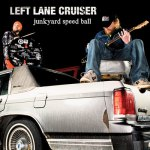 LEFT LANE CRUISER – Junkyard Speed Ball