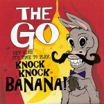 The GO – Knock Knock Banana