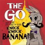 The GO – Knock Knock Banana
