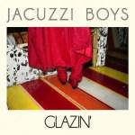 JACUZZI BOYS – Glazin'