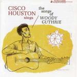 CISCO HOUSTON – Cisco Houston sings the songs of Woody Guthrie