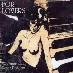 WOLFMAN & Pete DOHERTY – For Lovers