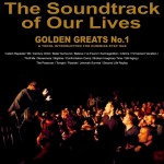 THE SOUNDTRACK OF OUR LIVES – Golden Greats No.1